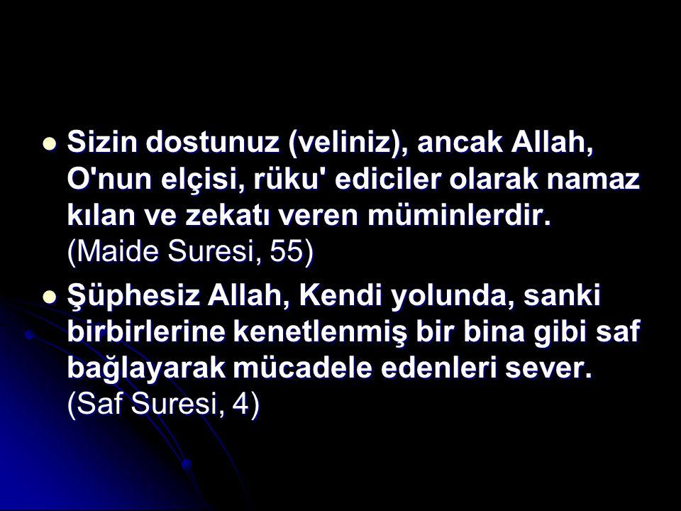 Sizin dostunuz (veliniz), ancak Allah, O'nun elçisi, rüku' ediciler olarak namaz kılan ve zekatı veren müminlerdir. (Maide Suresi, 55) Sizin dostunuz