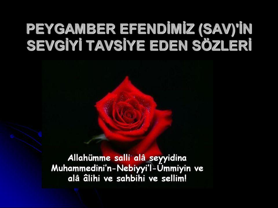 PEYGAMBER EFENDİMİZ (SAV)'İN SEVGİYİ TAVSİYE EDEN SÖZLERİ