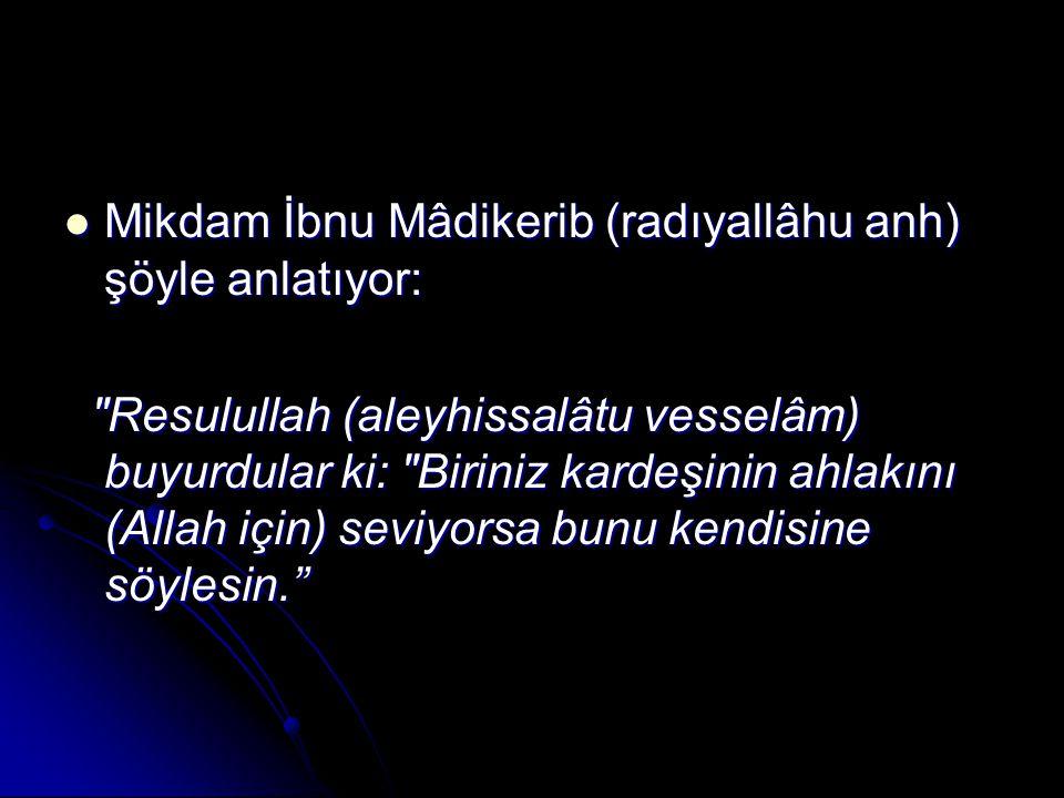 Mikdam İbnu Mâdikerib (radıyallâhu anh) şöyle anlatıyor: Mikdam İbnu Mâdikerib (radıyallâhu anh) şöyle anlatıyor: