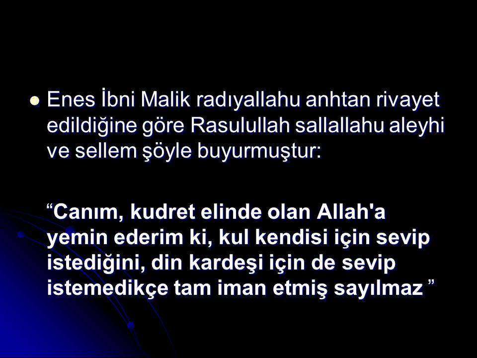 Enes İbni Malik radıyallahu anhtan rivayet edildiğine göre Rasulullah sallallahu aleyhi ve sellem şöyle buyurmuştur: Enes İbni Malik radıyallahu anhta