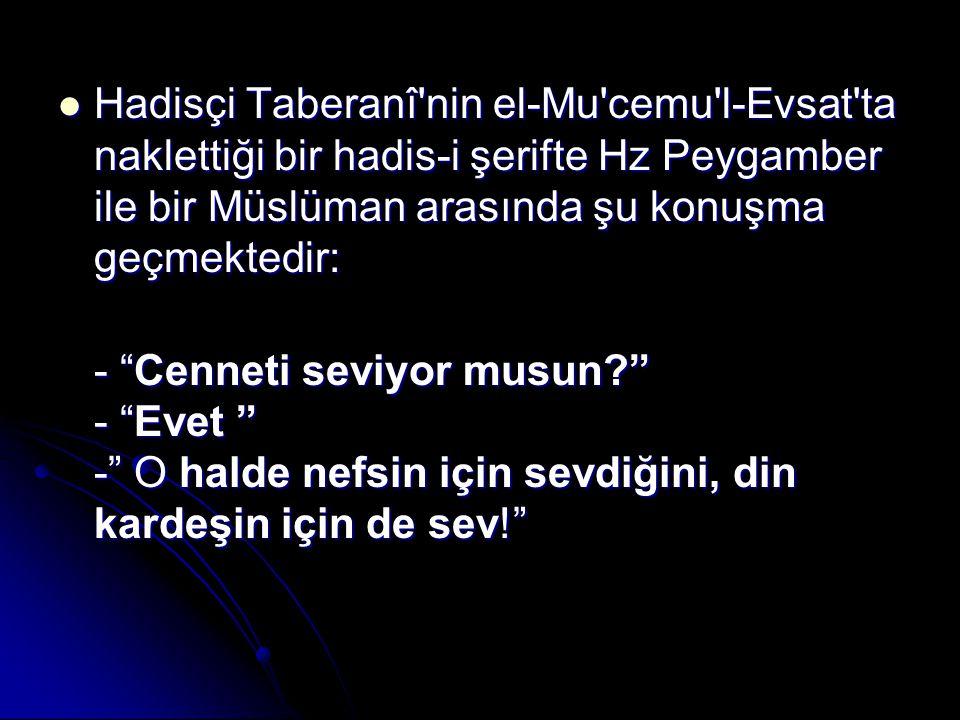 Hadisçi Taberanî'nin el-Mu'cemu'l-Evsat'ta naklettiği bir hadis-i şerifte Hz Peygamber ile bir Müslüman arasında şu konuşma geçmektedir: Hadisçi Taber