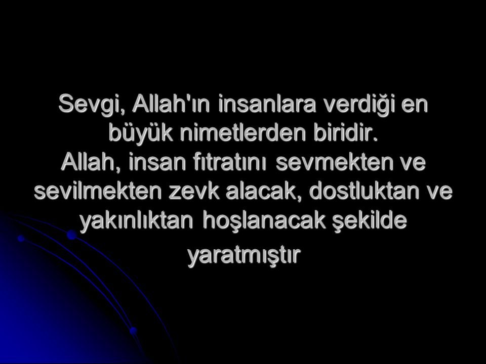 Peygamber Efendimiz bir hadis-i şeriflerinde: Peygamber Efendimiz bir hadis-i şeriflerinde: Birbirinizi sevmedikçe gerçek anlamda iman etmiş sayılmazsınız (Müslim) buyurmaktadır