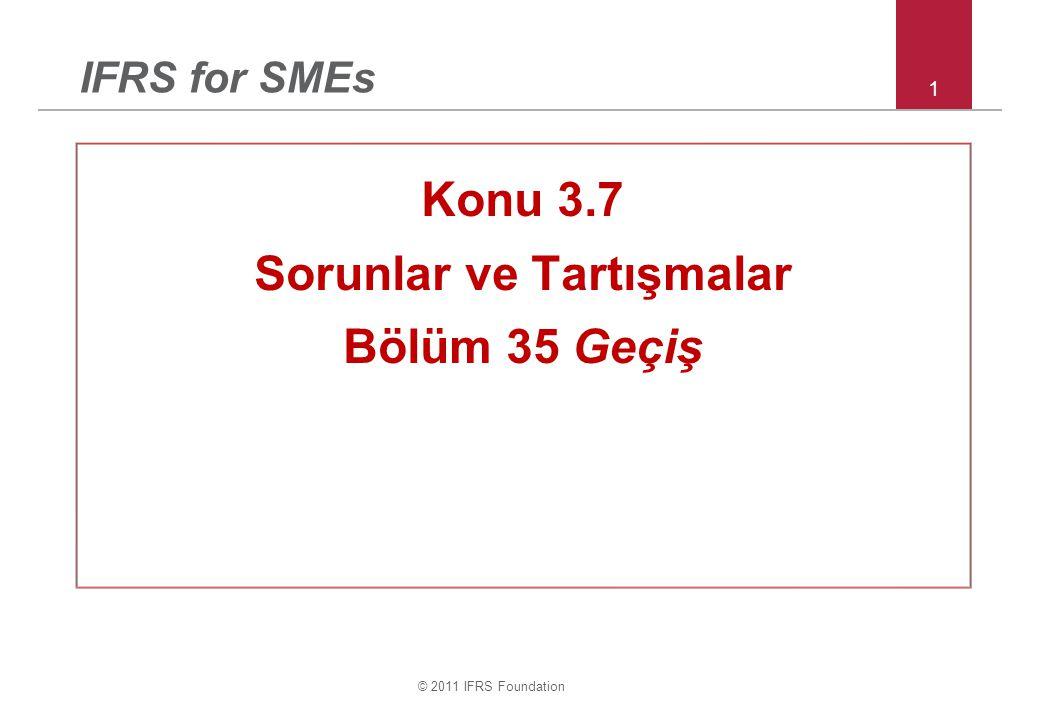 © 2011 IFRS Foundation 1 IFRS for SMEs Konu 3.7 Sorunlar ve Tartışmalar Bölüm 35 Geçiş
