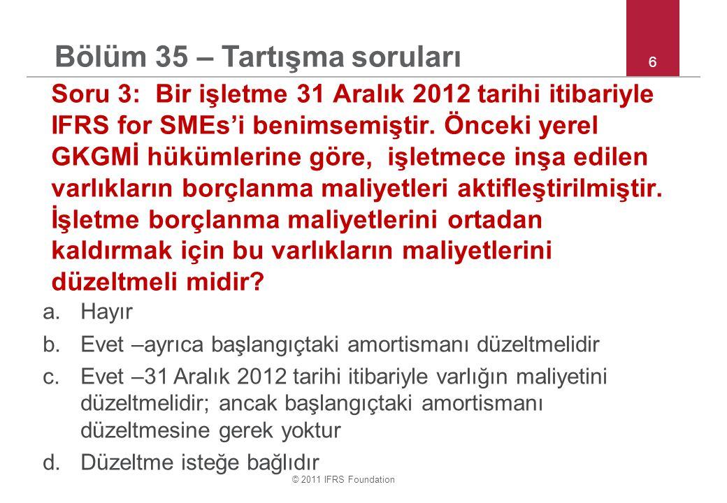 © 2011 IFRS Foundation 7 Soru 4: Bir işletme 31 Aralık 2012 tarihi itibariyle IFRS for SMEs'i benimsemiştir.