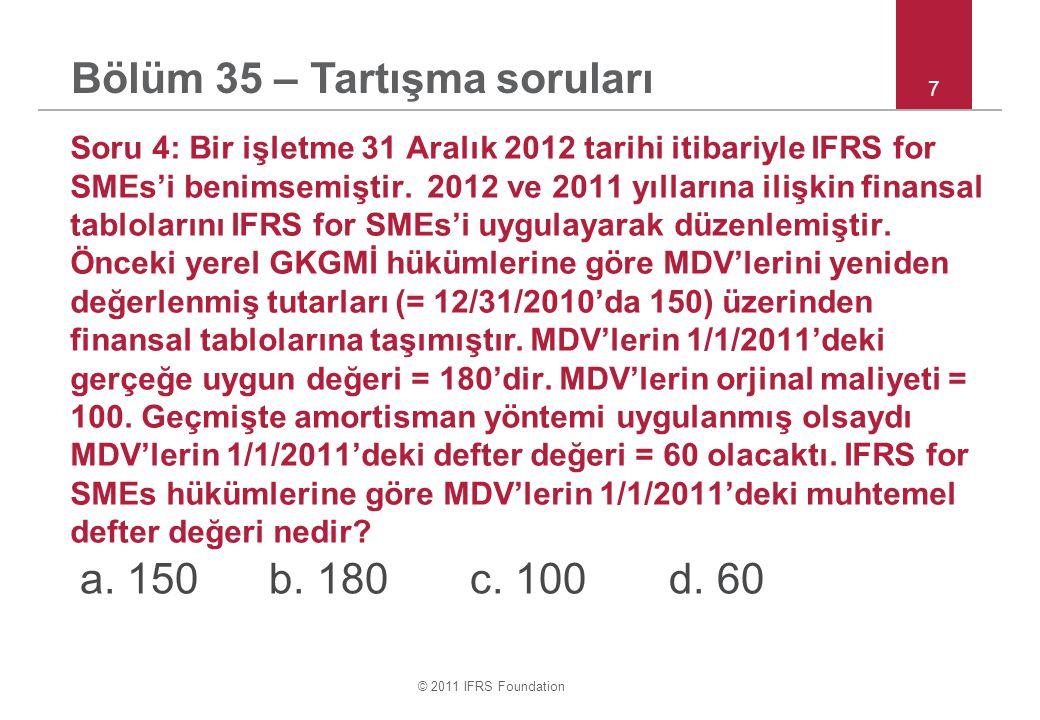 © 2011 IFRS Foundation 7 Soru 4: Bir işletme 31 Aralık 2012 tarihi itibariyle IFRS for SMEs'i benimsemiştir. 2012 ve 2011 yıllarına ilişkin finansal t