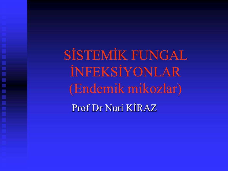 SİSTEMİK FUNGAL İNFEKSİYONLAR (Endemik mikozlar) Prof Dr Nuri KİRAZ