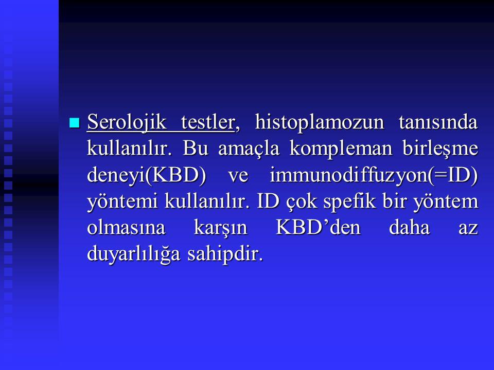 Serolojik testler, histoplamozun tanısında kullanılır. Bu amaçla kompleman birleşme deneyi(KBD) ve immunodiffuzyon(=ID) yöntemi kullanılır. ID çok spe