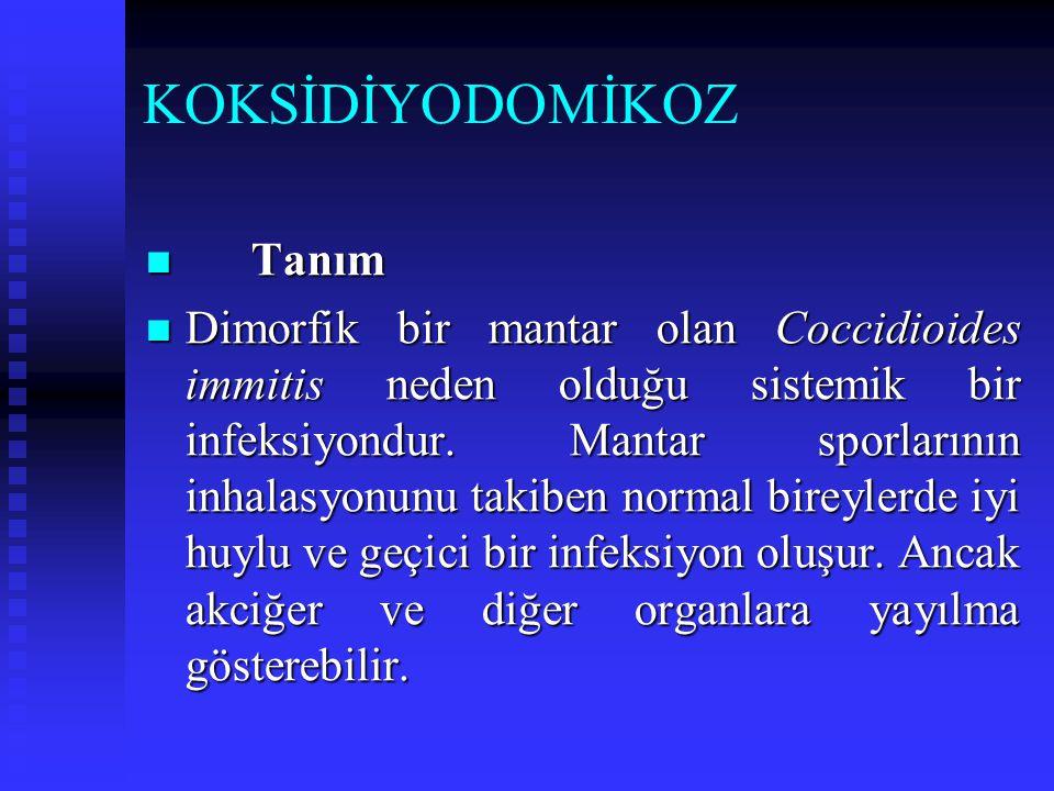 KOKSİDİYODOMİKOZ Tanım Tanım Dimorfik bir mantar olan Coccidioides immitis neden olduğu sistemik bir infeksiyondur. Mantar sporlarının inhalasyonunu t