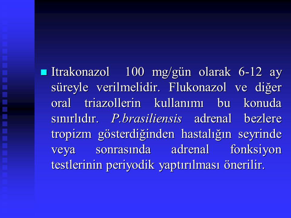 Itrakonazol 100 mg/gün olarak 6-12 ay süreyle verilmelidir. Flukonazol ve diğer oral triazollerin kullanımı bu konuda sınırlıdır. P.brasiliensis adren