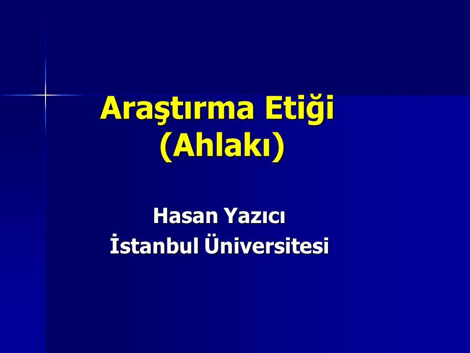 Araştırma Etiği (Ahlakı) Hasan Yazıcı İstanbul Üniversitesi