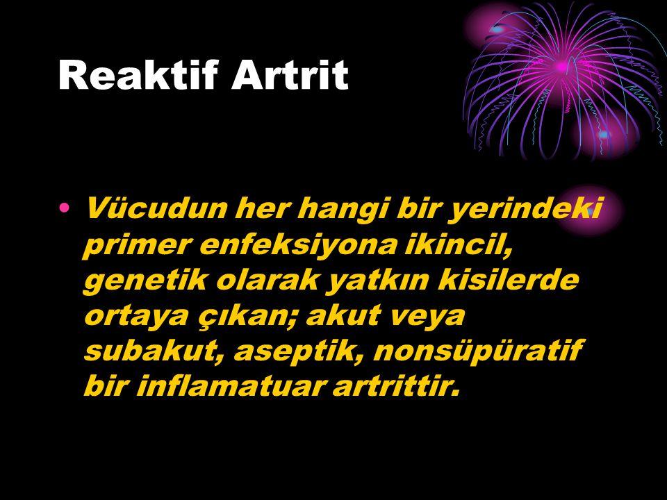 Reaktif Artrit Vücudun her hangi bir yerindeki primer enfeksiyona ikincil, genetik olarak yatkın kisilerde ortaya çıkan; akut veya subakut, aseptik, n