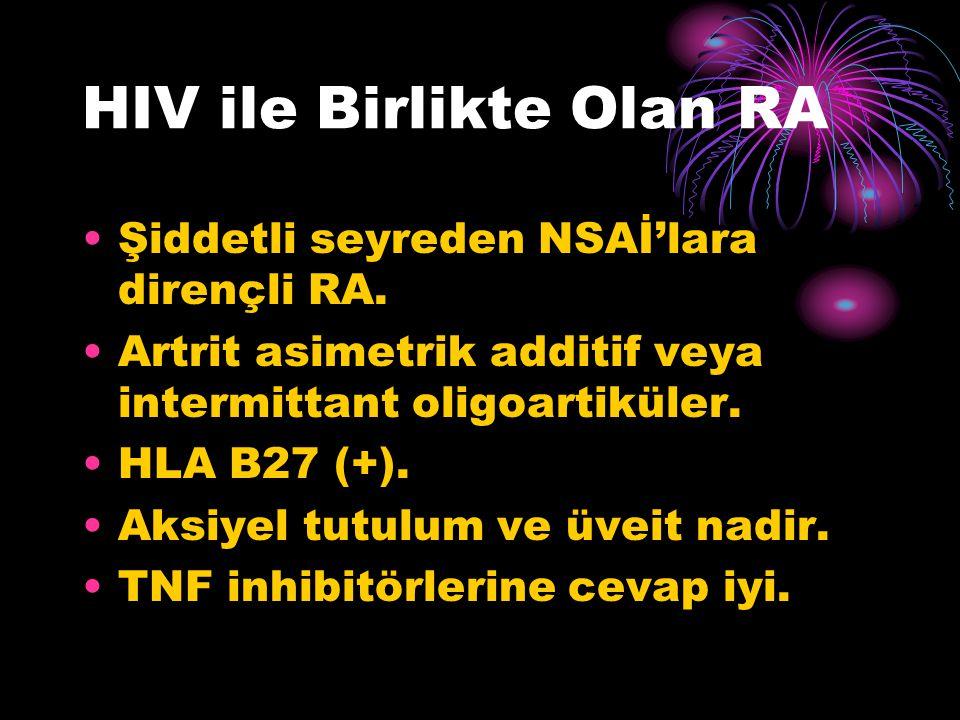 HIV ile Birlikte Olan RA Şiddetli seyreden NSAİ'lara dirençli RA. Artrit asimetrik additif veya intermittant oligoartiküler. HLA B27 (+). Aksiyel tutu