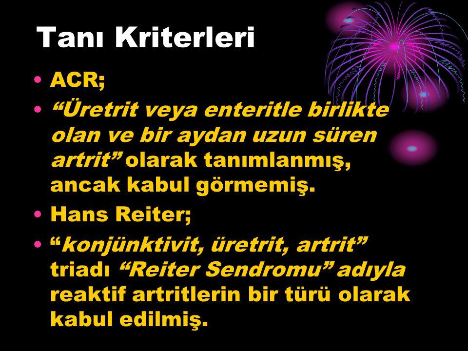 """Tanı Kriterleri ACR; """"Üretrit veya enteritle birlikte olan ve bir aydan uzun süren artrit"""" olarak tanımlanmış, ancak kabul görmemiş. Hans Reiter; """"kon"""