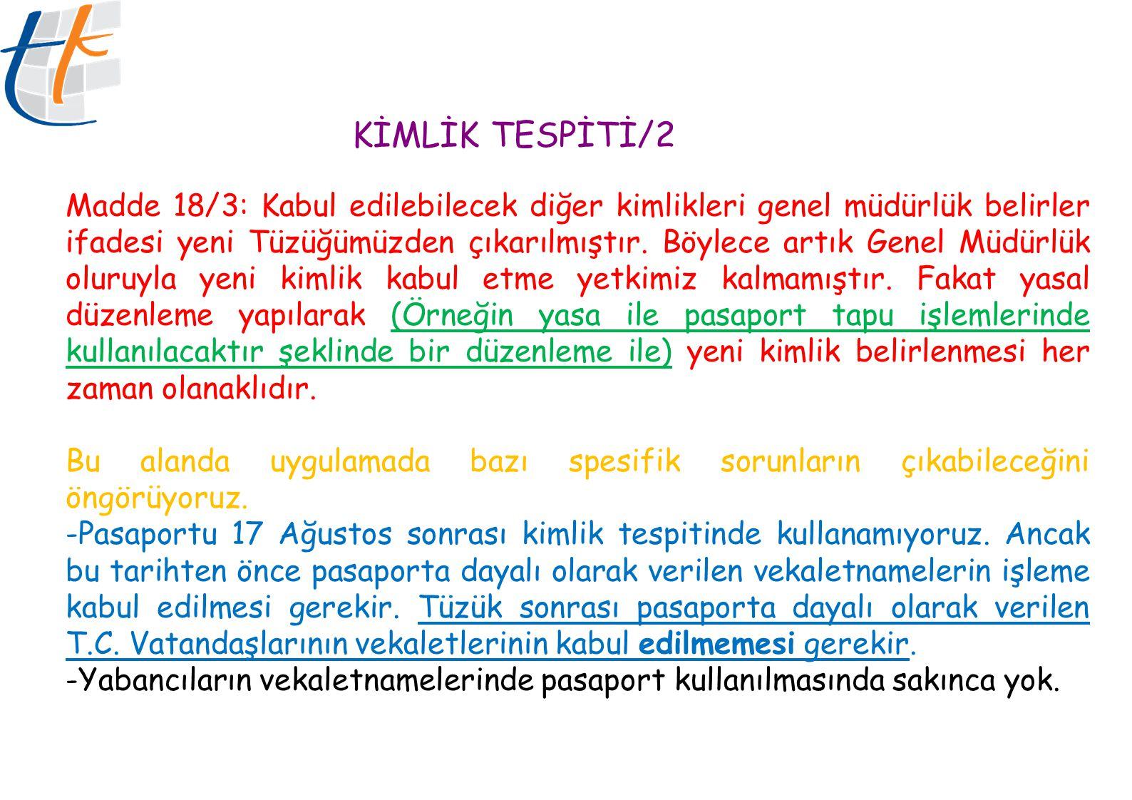 KİMLİK TESPİTİ/2 Madde 18/3: Kabul edilebilecek diğer kimlikleri genel müdürlük belirler ifadesi yeni Tüzüğümüzden çıkarılmıştır.