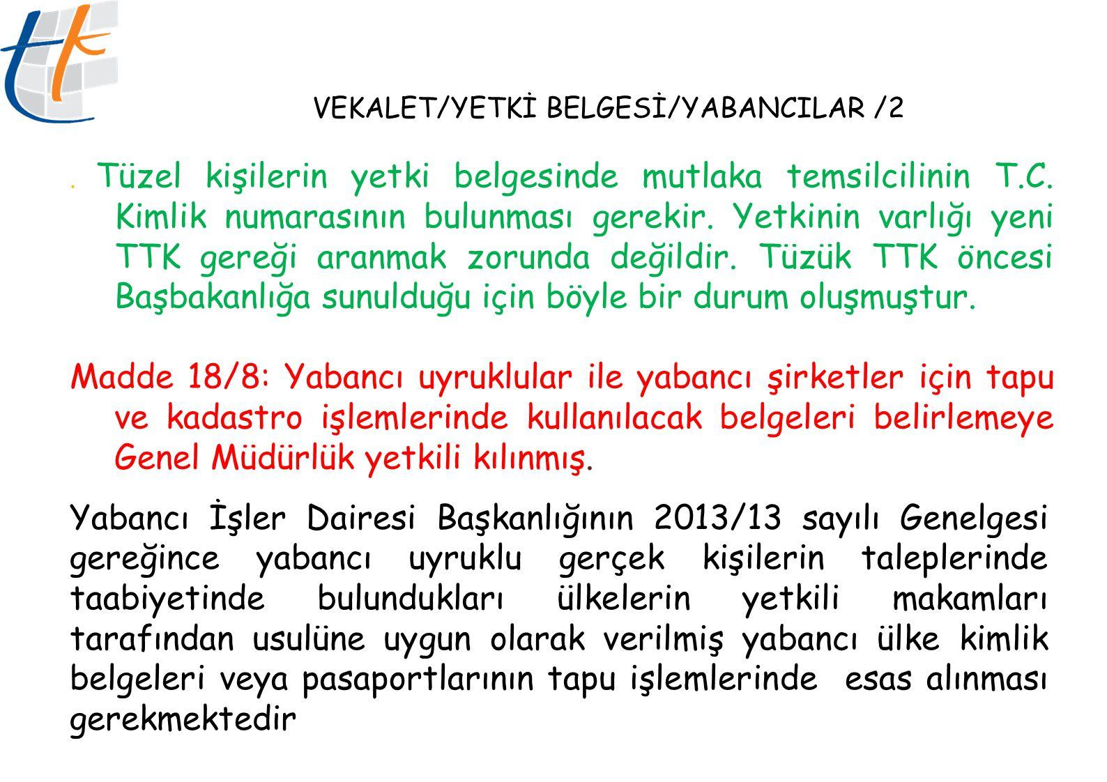 VEKALET/YETKİ BELGESİ/YABANCILAR /2.Tüzel kişilerin yetki belgesinde mutlaka temsilcilinin T.C.