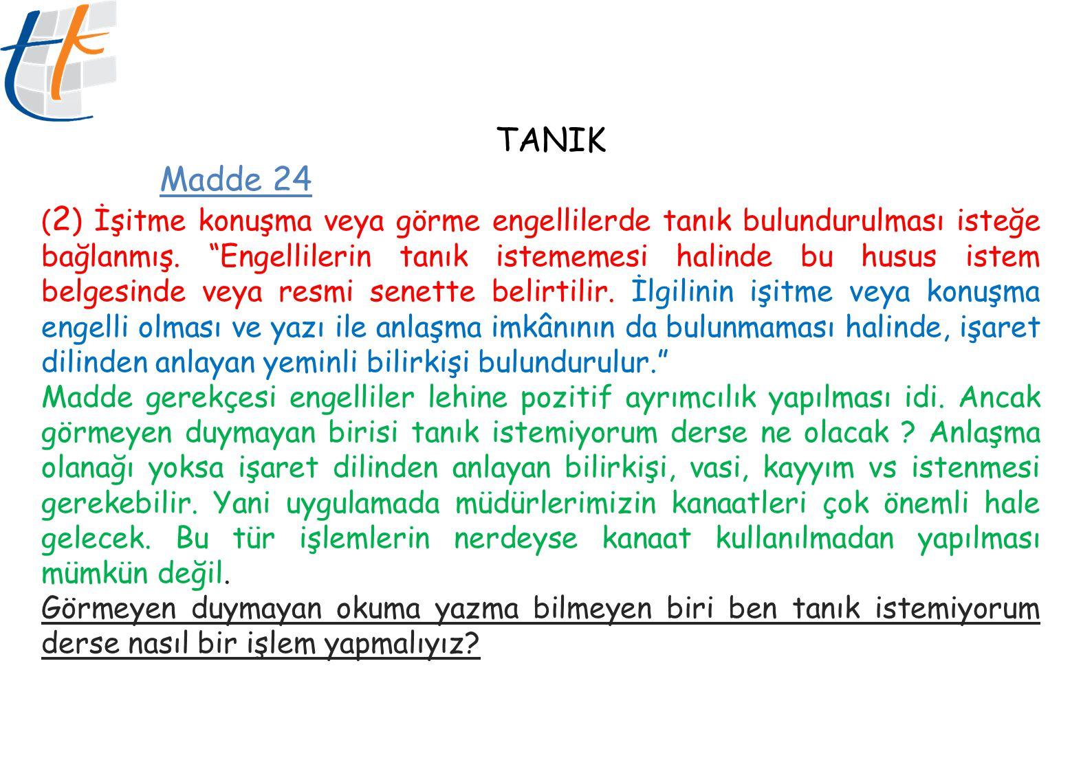 TANIK Madde 24 ( 2 ) İşitme konuşma veya görme engellilerde tanık bulundurulması isteğe bağlanmış.