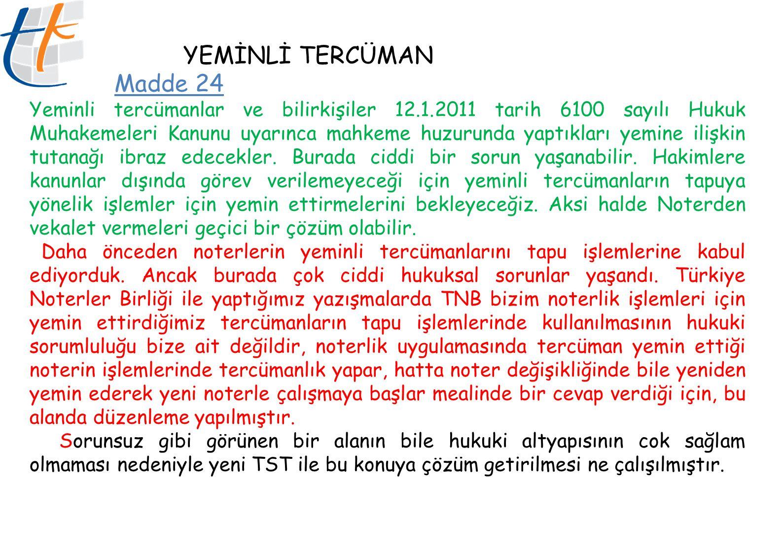 YEMİNLİ TERCÜMAN Madde 24 Yeminli tercümanlar ve bilirkişiler 12.1.2011 tarih 6100 sayılı Hukuk Muhakemeleri Kanunu uyarınca mahkeme huzurunda yaptıkl