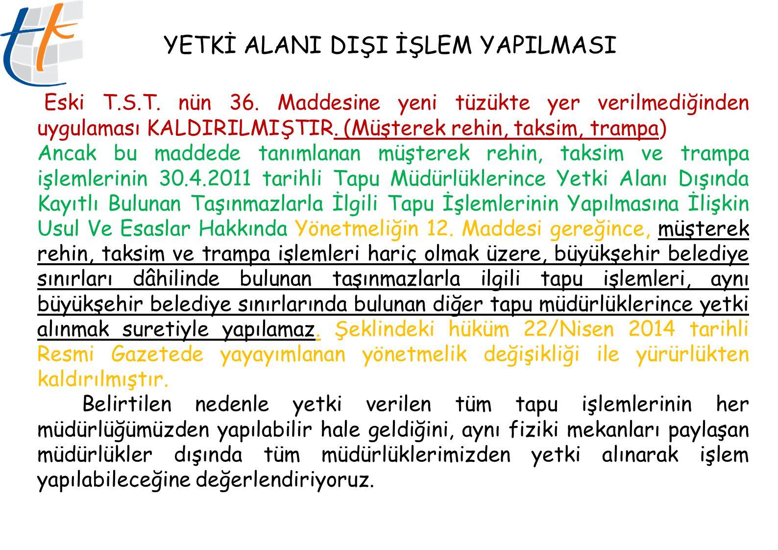 YETKİ ALANI DIŞI İŞLEM YAPILMASI Eski T.S.T.nün 36.