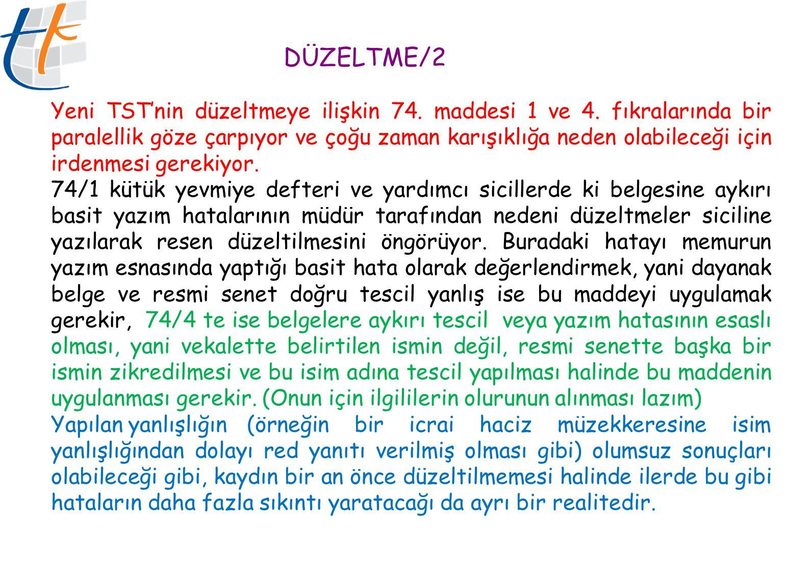 DÜZELTME/2 Yeni TST'nin düzeltmeye ilişkin 74. maddesi 1 ve 4. fıkralarında bir paralellik göze çarpıyor ve çoğu zaman karışıklığa neden olabileceği i