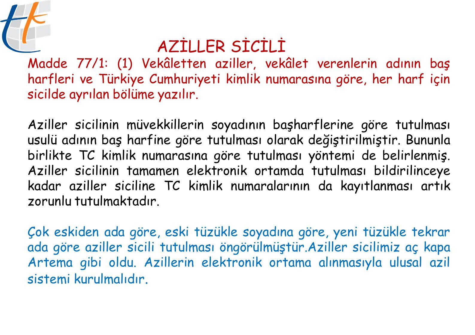 AZİLLER SİCİLİ Madde 77/1: (1) Vekâletten aziller, vekâlet verenlerin adının baş harfleri ve Türkiye Cumhuriyeti kimlik numarasına göre, her harf için