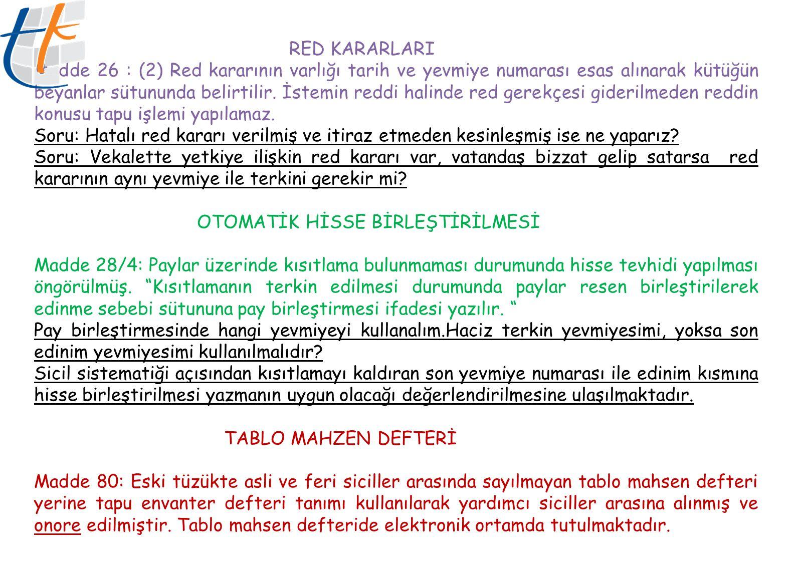 RED KARARLARI Madde 26 : (2) Red kararının varlığı tarih ve yevmiye numarası esas alınarak kütüğün beyanlar sütununda belirtilir.
