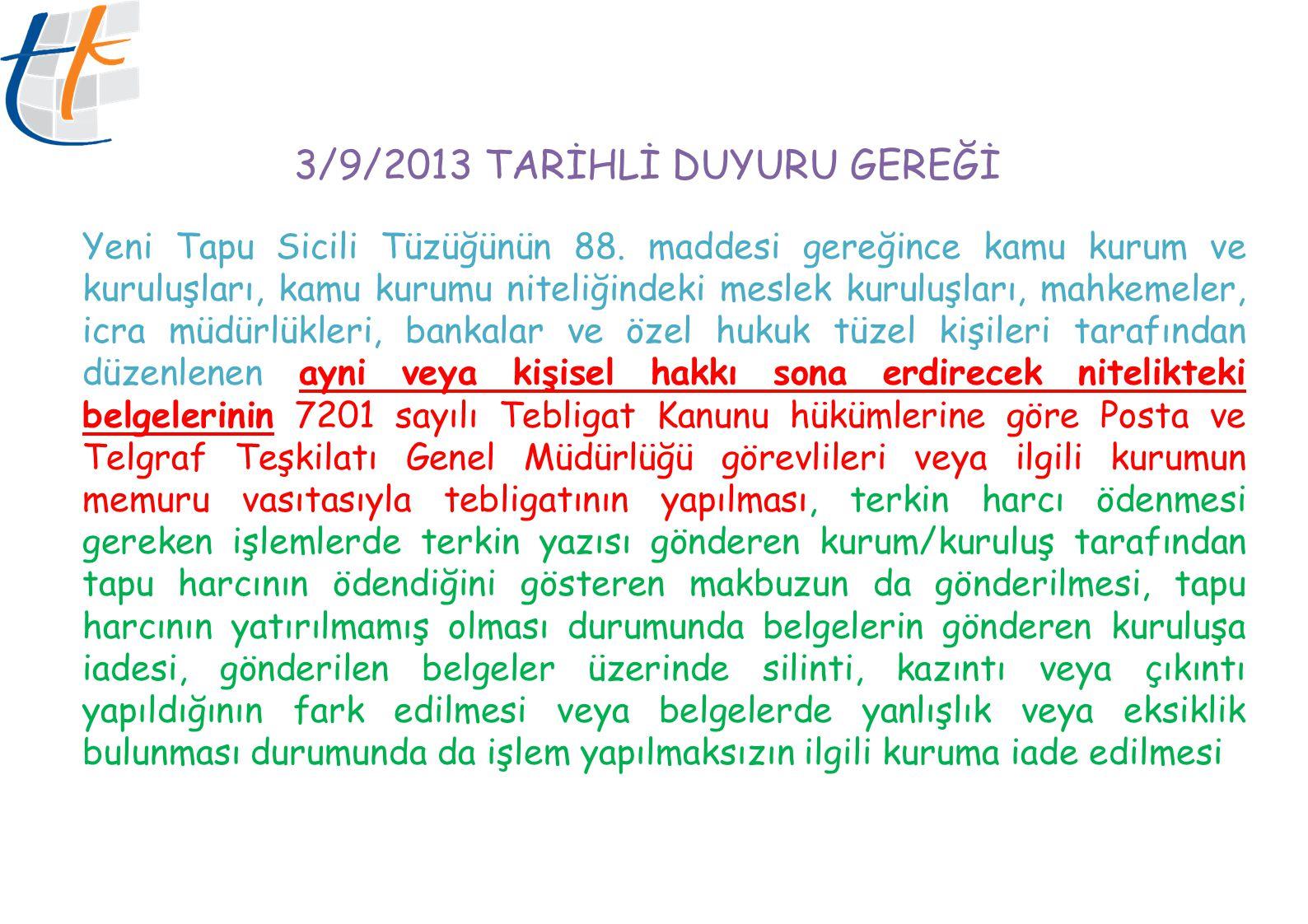 3/9/2013 TARİHLİ DUYURU GEREĞİ Yeni Tapu Sicili Tüzüğünün 88.