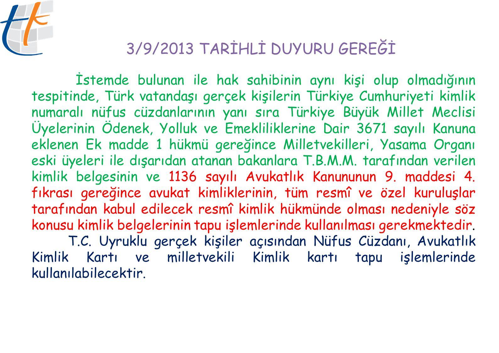 3/9/2013 TARİHLİ DUYURU GEREĞİ İstemde bulunan ile hak sahibinin aynı kişi olup olmadığının tespitinde, Türk vatandaşı gerçek kişilerin Türkiye Cumhur