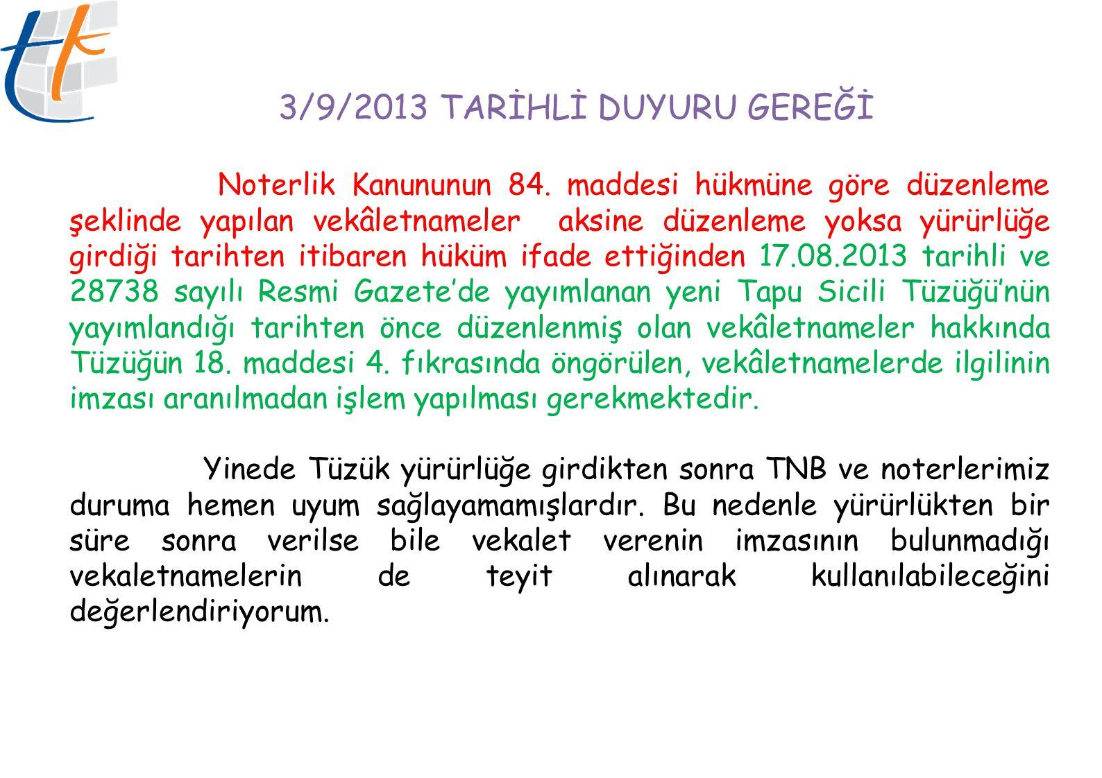 3/9/2013 TARİHLİ DUYURU GEREĞİ Noterlik Kanununun 84. maddesi hükmüne göre düzenleme şeklinde yapılan vekâletnameler aksine düzenleme yoksa yürürlüğe