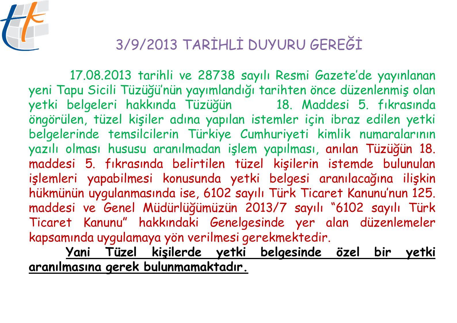 3/9/2013 TARİHLİ DUYURU GEREĞİ 17.08.2013 tarihli ve 28738 sayılı Resmi Gazete'de yayınlanan yeni Tapu Sicili Tüzüğü'nün yayımlandığı tarihten önce dü