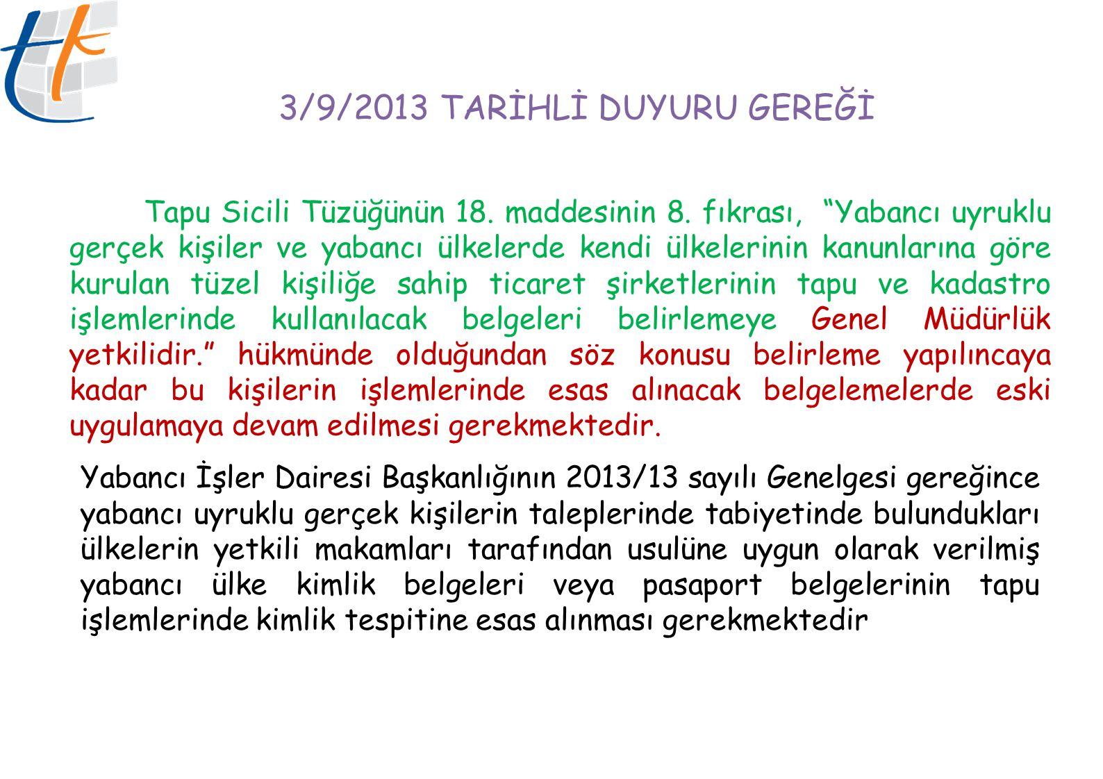 """3/9/2013 TARİHLİ DUYURU GEREĞİ Tapu Sicili Tüzüğünün 18. maddesinin 8. fıkrası, """"Yabancı uyruklu gerçek kişiler ve yabancı ülkelerde kendi ülkelerinin"""