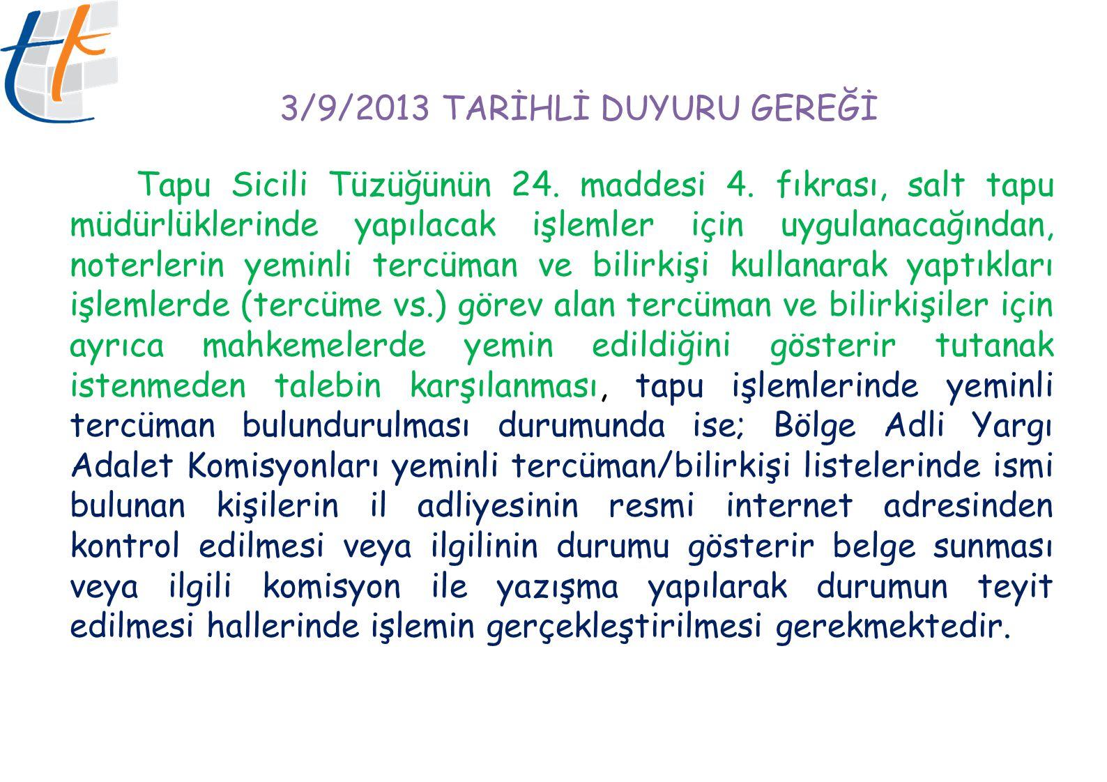 3/9/2013 TARİHLİ DUYURU GEREĞİ Tapu Sicili Tüzüğünün 24. maddesi 4. fıkrası, salt tapu müdürlüklerinde yapılacak işlemler için uygulanacağından, noter