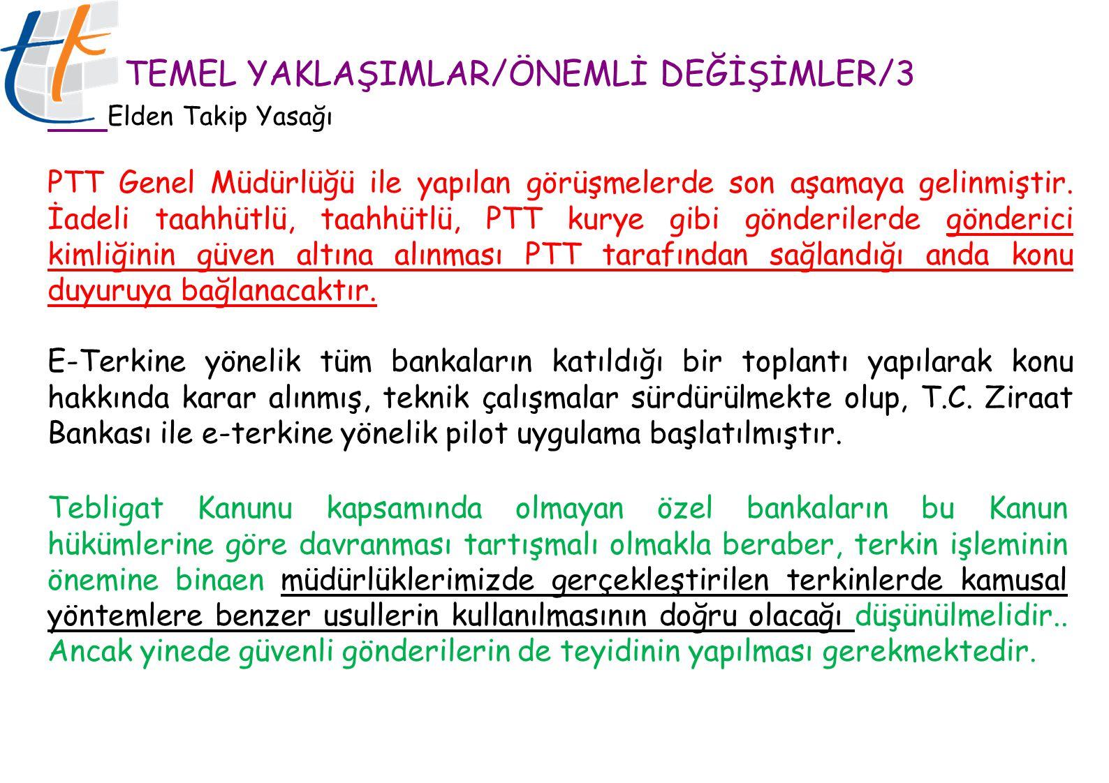 TEMEL YAKLAŞIMLAR/ÖNEMLİ DEĞİŞİMLER/3 Elden Takip Yasağı PTT Genel Müdürlüğü ile yapılan görüşmelerde son aşamaya gelinmiştir. İadeli taahhütlü, taahh
