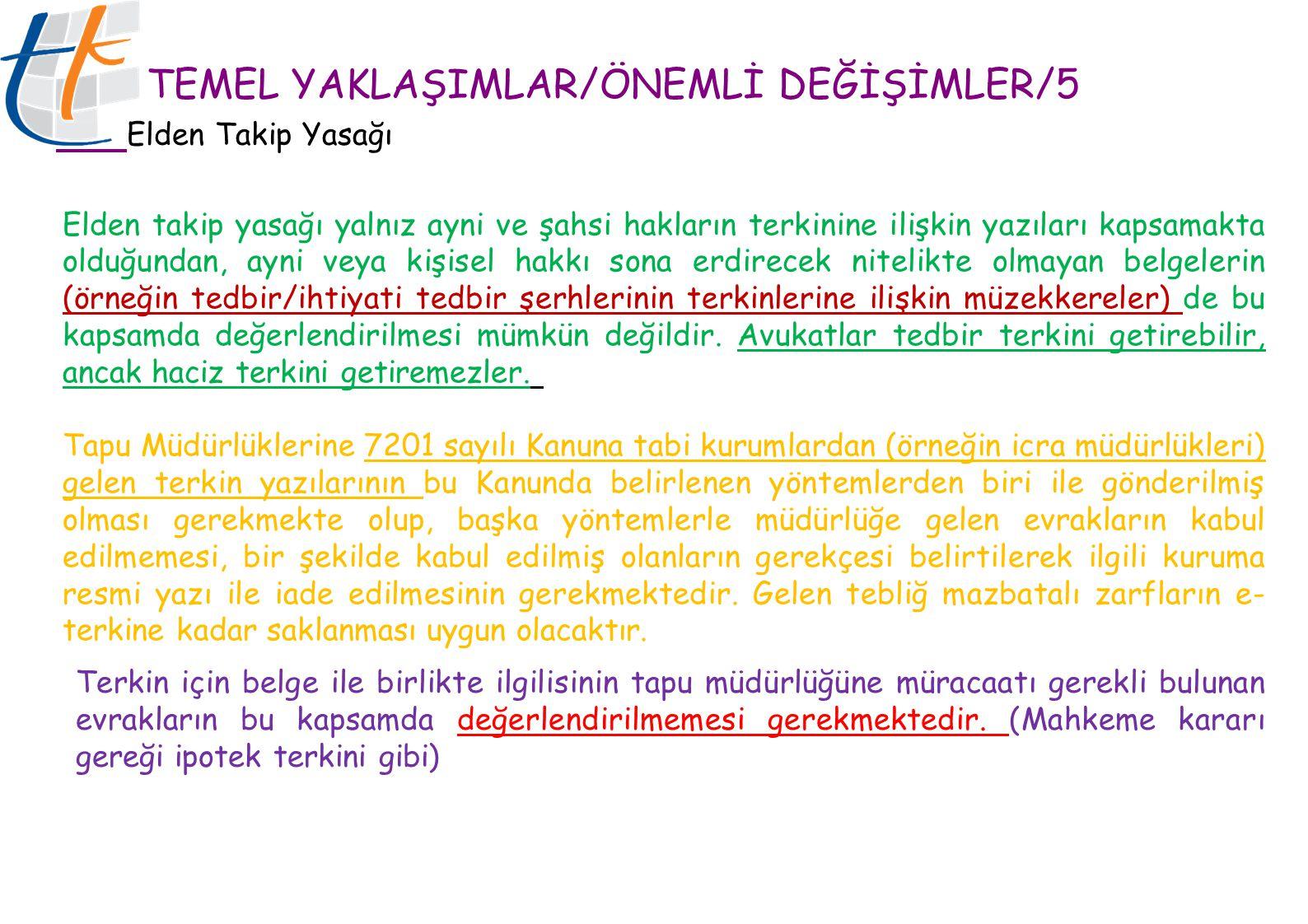 TEMEL YAKLAŞIMLAR/ÖNEMLİ DEĞİŞİMLER/5 Elden Takip Yasağı Elden takip yasağı yalnız ayni ve şahsi hakların terkinine ilişkin yazıları kapsamakta olduğu