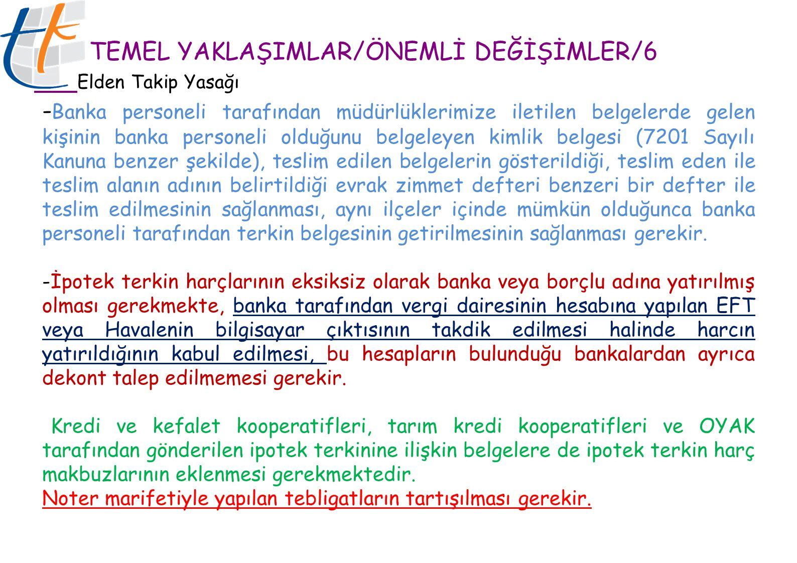 TEMEL YAKLAŞIMLAR/ÖNEMLİ DEĞİŞİMLER/6 Elden Takip Yasağı - Banka personeli tarafından müdürlüklerimize iletilen belgelerde gelen kişinin banka persone