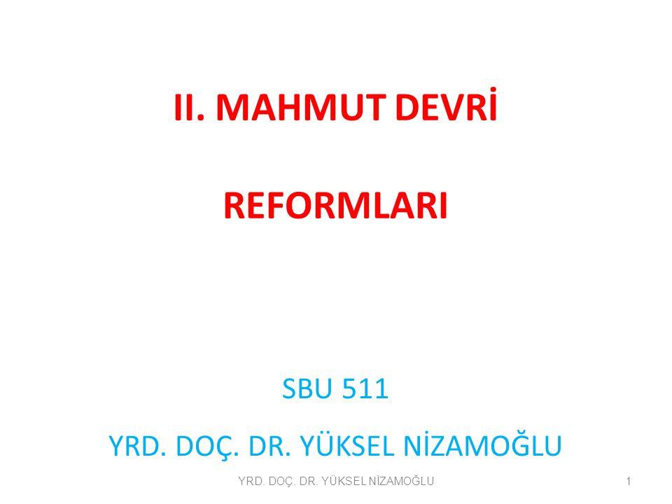 II. MAHMUT DEVRİ REFORMLARI SBU 511 YRD. DOÇ. DR. YÜKSEL NİZAMOĞLU 1