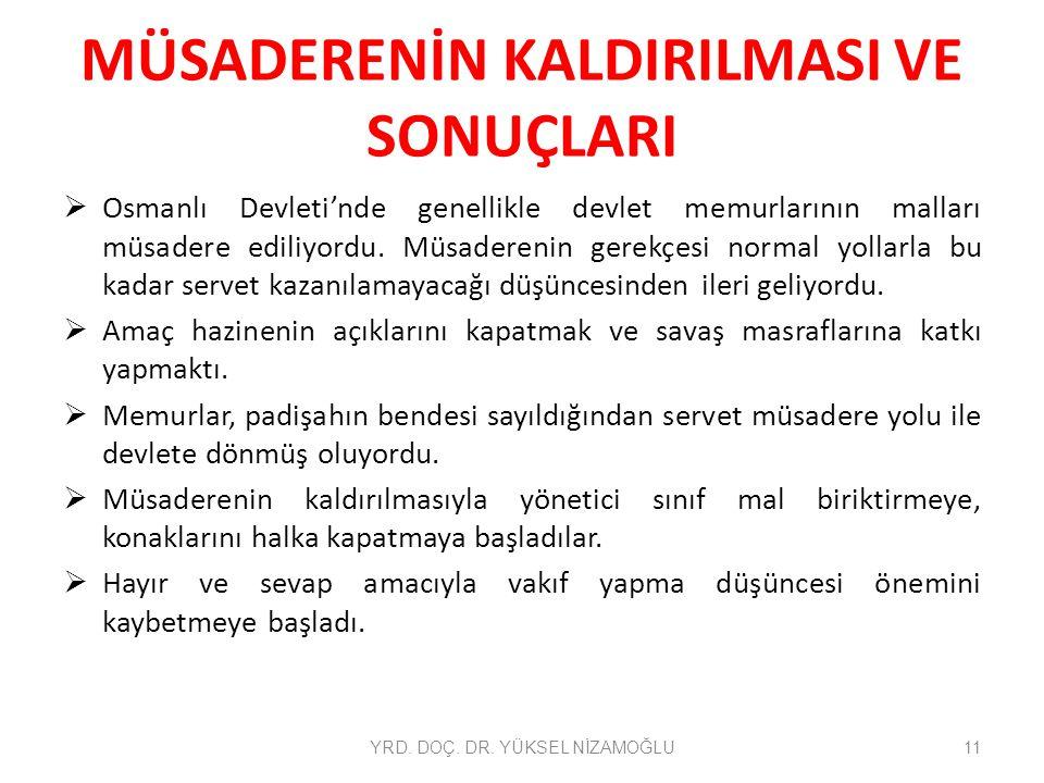 MÜSADERENİN KALDIRILMASI VE SONUÇLARI  Osmanlı Devleti'nde genellikle devlet memurlarının malları müsadere ediliyordu. Müsaderenin gerekçesi normal y