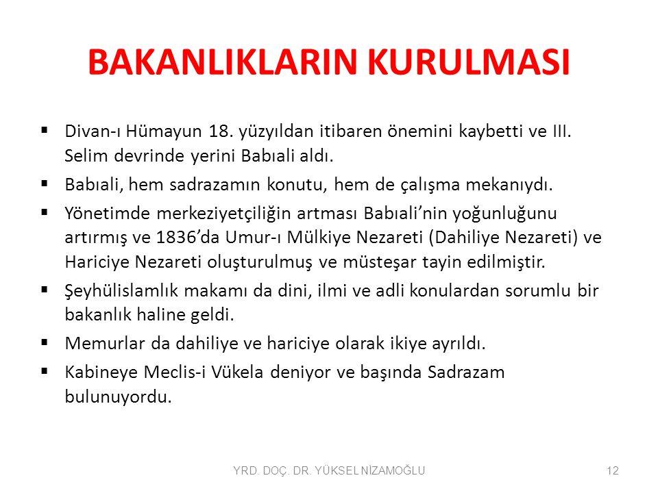 BAKANLIKLARIN KURULMASI  Divan-ı Hümayun 18. yüzyıldan itibaren önemini kaybetti ve III. Selim devrinde yerini Babıali aldı.  Babıali, hem sadrazamı