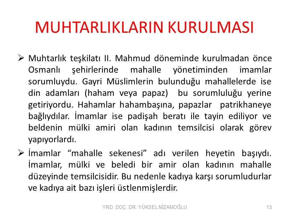 MUHTARLIKLARIN KURULMASI  Muhtarlık teşkilatı II. Mahmud döneminde kurulmadan önce Osmanlı şehirlerinde mahalle yönetiminden imamlar sorumluydu. Gayr