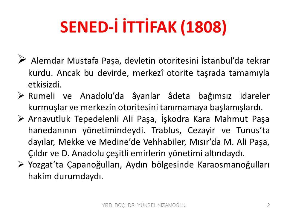 SENED-İ İTTİFAK (1808)  Alemdar Mustafa Paşa, devletin otoritesini İstanbul'da tekrar kurdu. Ancak bu devirde, merkezî otorite taşrada tamamıyla etki