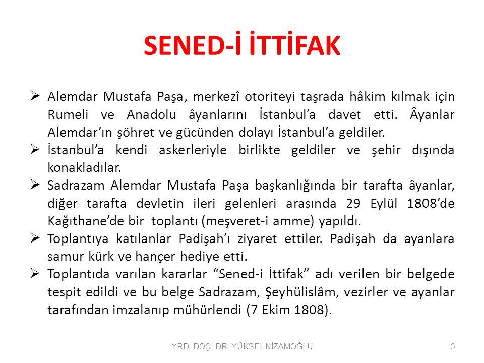 SENED-İ İTTİFAK  Alemdar Mustafa Paşa, merkezî otoriteyi taşrada hâkim kılmak için Rumeli ve Anadolu âyanlarını İstanbul'a davet etti. Âyanlar Alemda