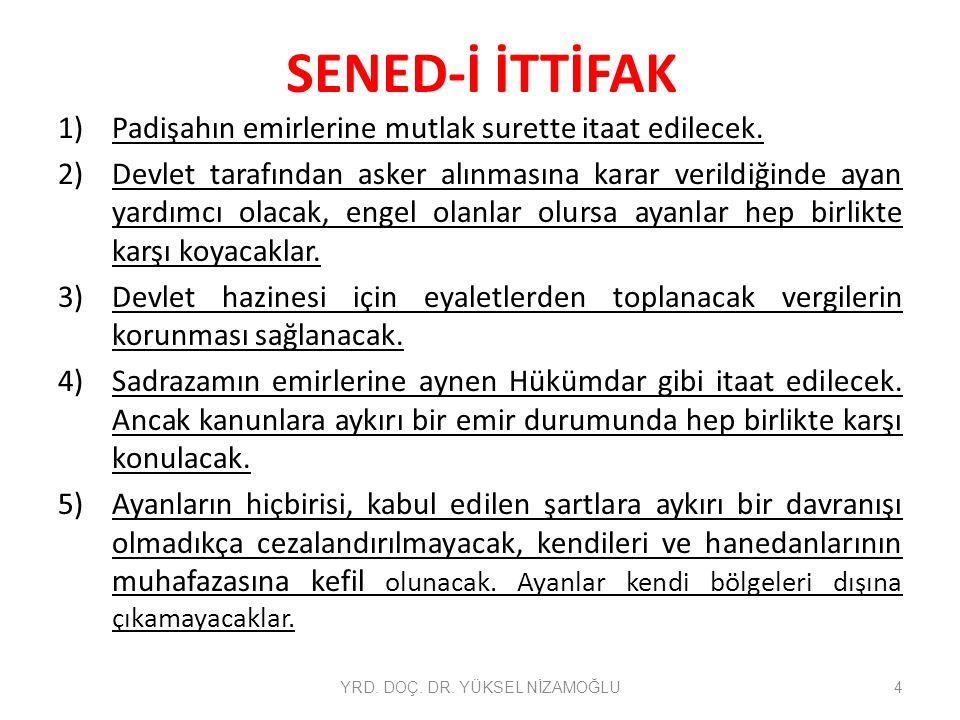 SENED-İ İTTİFAK 6) Ocaklardan ve diğerlerinden fitne ve fesat çıkaran olursa ayanlar izin almadan İstanbul'a gelerek Ocağı kaldıracak.