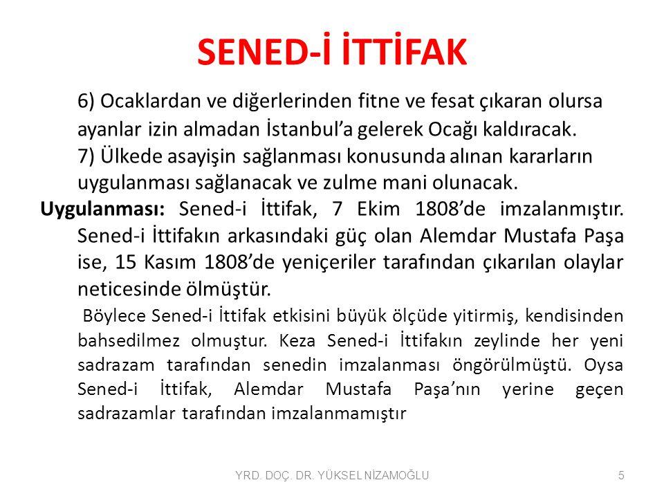 SENED-İ İTTİFAK 6) Ocaklardan ve diğerlerinden fitne ve fesat çıkaran olursa ayanlar izin almadan İstanbul'a gelerek Ocağı kaldıracak. 7) Ülkede asayi