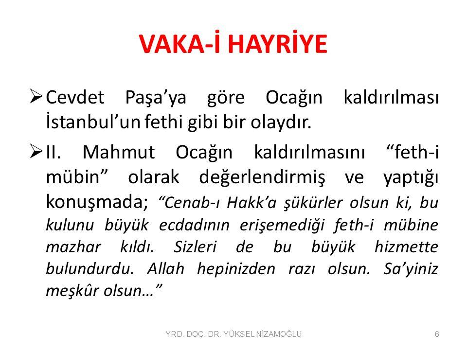 """VAKA-İ HAYRİYE  Cevdet Paşa'ya göre Ocağın kaldırılması İstanbul'un fethi gibi bir olaydır.  II. Mahmut Ocağın kaldırılmasını """"feth-i mübin"""" olarak"""