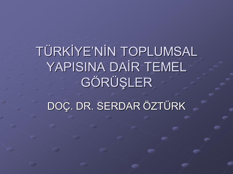 TÜRKİYE'NİN TOPLUMSAL YAPISINA DAİR TEMEL GÖRÜŞLER DOÇ. DR. SERDAR ÖZTÜRK