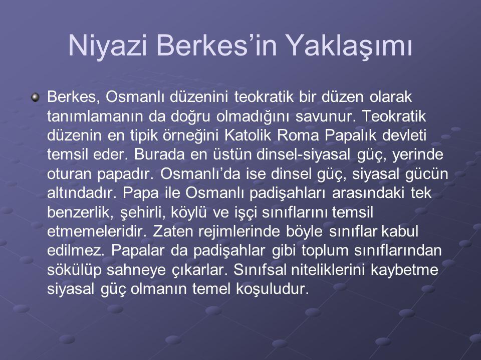 Niyazi Berkes'in Yaklaşımı Berkes, Osmanlı düzenini teokratik bir düzen olarak tanımlamanın da doğru olmadığını savunur. Teokratik düzenin en tipik ör