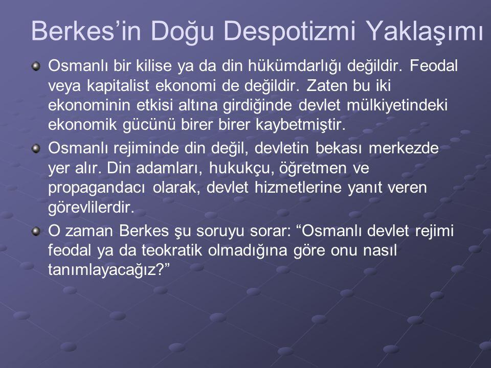 Berkes'in Doğu Despotizmi Yaklaşımı Osmanlı bir kilise ya da din hükümdarlığı değildir. Feodal veya kapitalist ekonomi de değildir. Zaten bu iki ekono