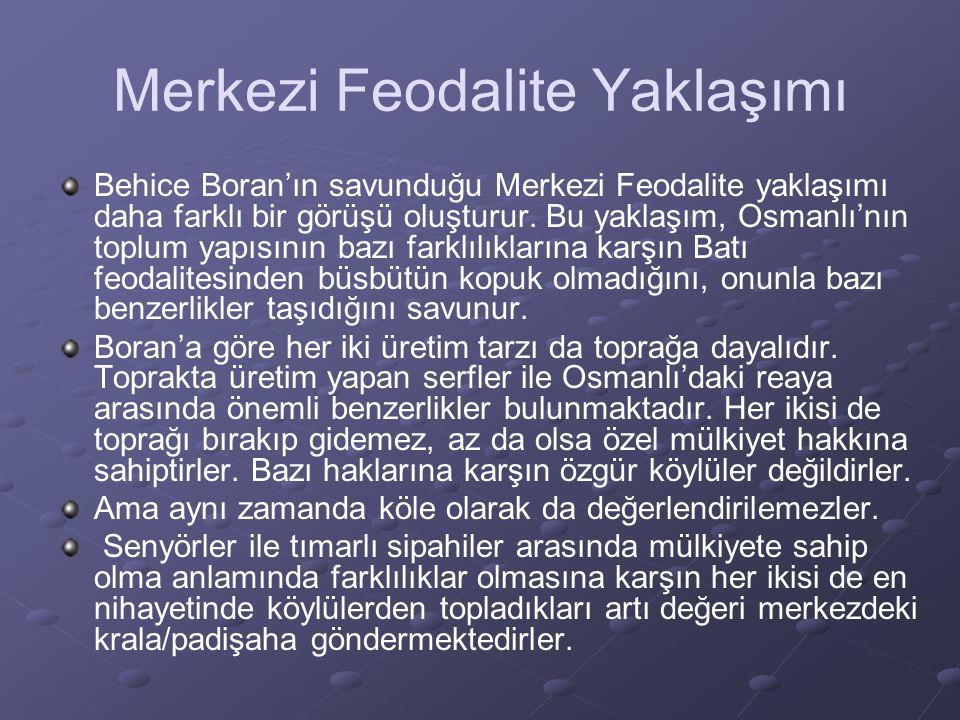 Merkezi Feodalite Yaklaşımı Behice Boran'ın savunduğu Merkezi Feodalite yaklaşımı daha farklı bir görüşü oluşturur. Bu yaklaşım, Osmanlı'nın toplum ya