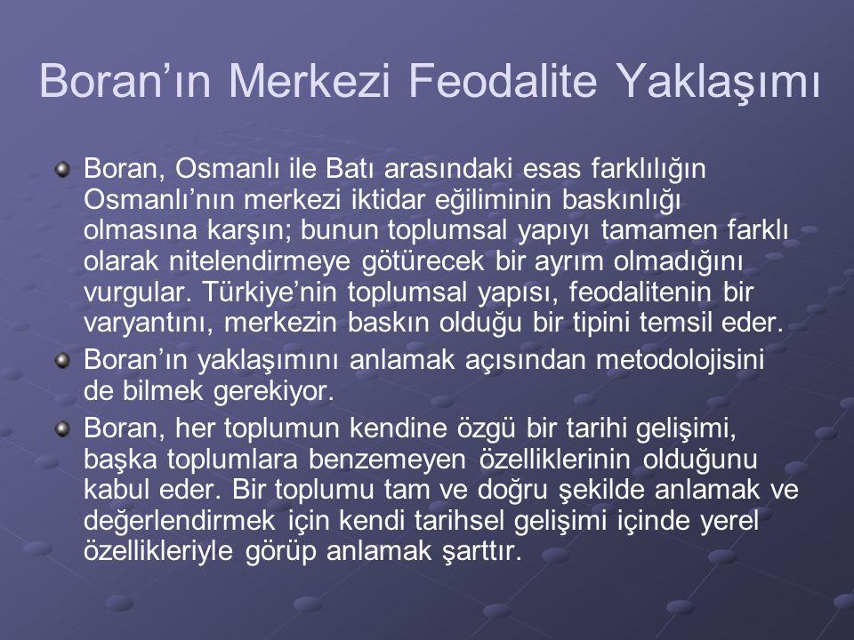 Boran'ın Merkezi Feodalite Yaklaşımı Boran, Osmanlı ile Batı arasındaki esas farklılığın Osmanlı'nın merkezi iktidar eğiliminin baskınlığı olmasına ka