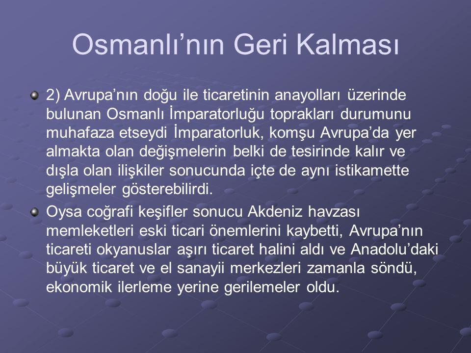 Osmanlı'nın Geri Kalması 2) Avrupa'nın doğu ile ticaretinin anayolları üzerinde bulunan Osmanlı İmparatorluğu toprakları durumunu muhafaza etseydi İmp