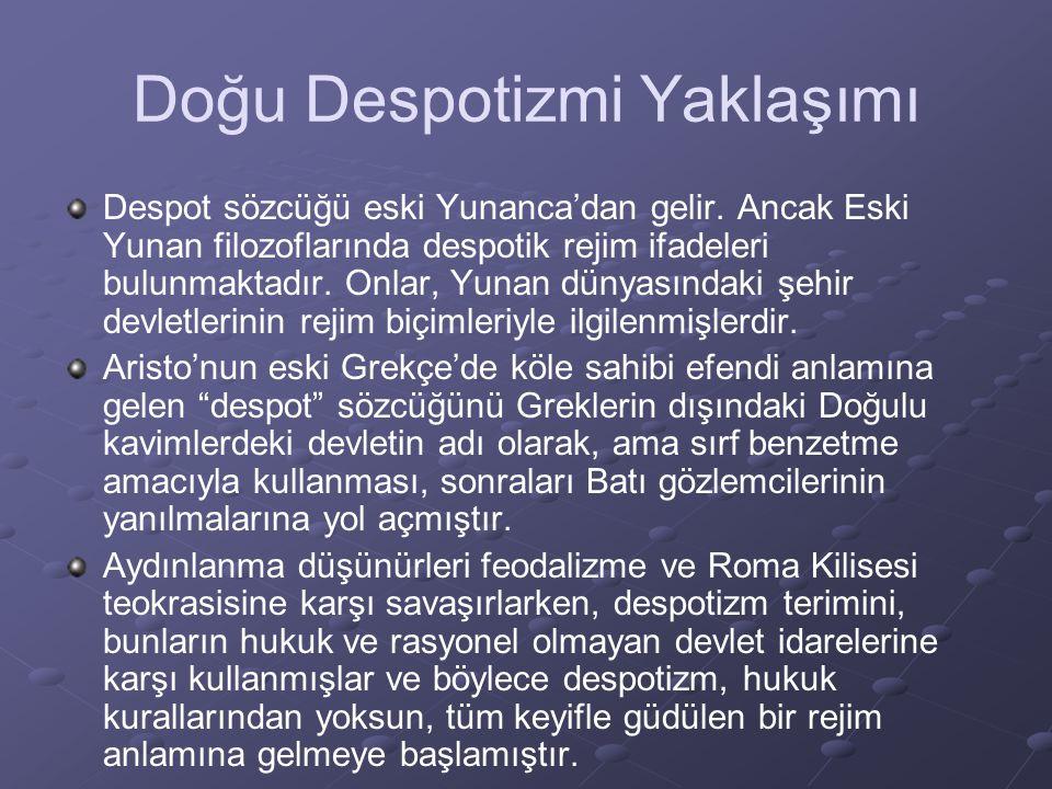 Doğu Despotizmi Yaklaşımı Despot sözcüğü eski Yunanca'dan gelir. Ancak Eski Yunan filozoflarında despotik rejim ifadeleri bulunmaktadır. Onlar, Yunan